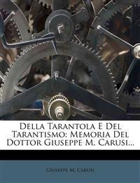 Della Tarantola E Del Tarantismo: Memoria Del Dottor Giuseppe M. Carusi...