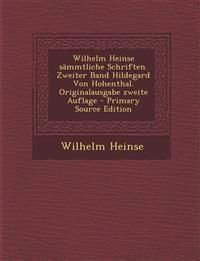 Wilhelm Heinse sämmtliche Schriften. Zweiter Band Hildegard Von Hohenthal. Originalausgabe zweite Auflage - Primary Source Edition