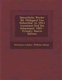Sammtliche Werke: Bd. Hildegard Von Hohenthal, III. [Th.] Asnastasia Und Das Schachspiel. 1903