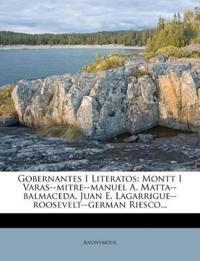 Gobernantes I Literatos: Montt I Varas--mitre--manuel A. Matta--balmaceda, Juan E. Lagarrigue--roosevelt--german Riesco...