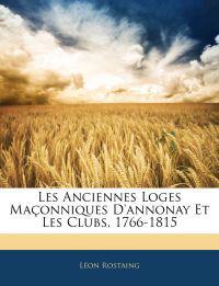 Les Anciennes Loges Maçonniques D'annonay Et Les Clubs, 1766-1815