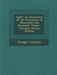 Sight: An Exposition of the Principles of Monocular and Binocular Vision - Primary Source Edition