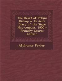 The Heart of Pekin: Bishop A. Favier's Diary of the Siege May-August, 1900