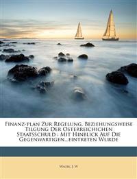 Finanz-plan Zur Regelung, Beziehungsweise Tilgung Der Osterreichichen Staatsschuld : Mit Hinblick Auf Die Gegenwartigen...eintreten Wurde
