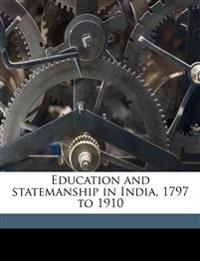 Education and statemanship in India, 1797 to 1910