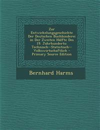 Zur Entwickelungsgeschichte Der Deutschen Buchbinderei in Der Zweiten Halfte Des 19. Jahrhunderts: Technisch--Statistisch--Volkswirtschaftlich - Prima