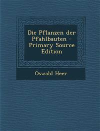Die Pflanzen Der Pfahlbauten - Primary Source Edition