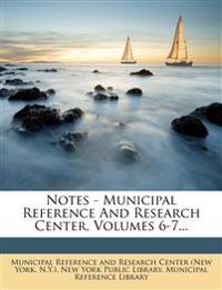Notes - Municipal Reference And Research Center, Volumes 6-7...