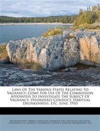Laws Of The Various States Relating To Vagrancy: Comp. For Use Of The Commission Appointed To Investigate The Subject Of Vagrancy, Disorderly Conduct,
