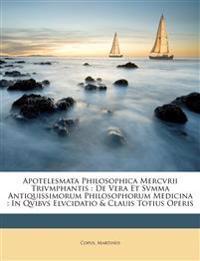 Apotelesmata philosophica Mercvrii trivmphantis : de vera et svmma antiquissimorum philosophorum medicina : in qvibvs elvcidatio & clauis totius operi