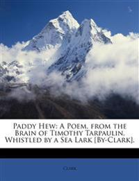 Paddy Hew: A Poem, from the Brain of Timothy Tarpaulin, Whistled by a Sea Lark [By-Clark].