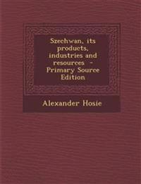 Szechwan, its products, industries and resources
