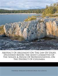 Abstract Of Argument On The Law Of Usury, Delivered Before The Joint Committee Of The Senate & House Of Representatives, On The District Of Columbia