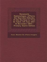 Documents Diplomatiques: Affaires Des Nouvelles-Hébrides Et Des Îles-Sous-Le-Vent De Tahiti. [19 Juin 1847-16 Novembre 1887]