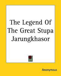 The Legend of the Great Stupa Jarungkhasor
