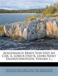 Ausgewahlte Briefe von und an Chr. A. Lobeck und K. Lehrs nebst Tagebuchnotizen, Erster Theil.