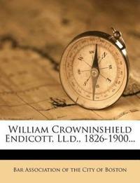 William Crowninshield Endicott, Ll.d., 1826-1900...