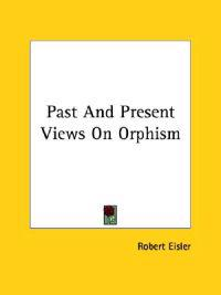 Past and Present Views on Orphism