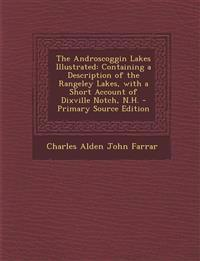 The Androscoggin Lakes Illustrated: Containing a Description of the Rangeley Lakes, with a Short Account of Dixville Notch, N.H. - Primary Source Edit