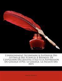 L'Enseignement Secondaire & Superieur Des Lettres & Des Sciences Bourges: de L'Expulsion Des Jsuites (1762) La Suppression Du Collge (1792). Le Collge