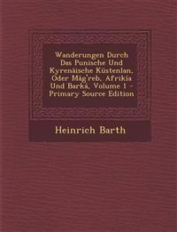 Wanderungen Durch Das Punische Und Kyrenaische Kustenlan, Oder Mag'reb, Afrikia Und Barka, Volume 1 - Primary Source Edition