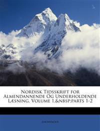 Nordisk Tidsskrift for Almendannende Og Underholdende Læsning, Volume 1,parts 1-2