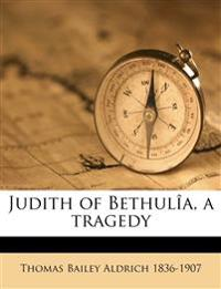 Judith of Bethulîa, a tragedy