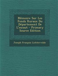Memoire Sur Les Fonds Ruraux Du Departement de L'Escaut - Primary Source Edition