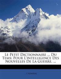 Le Petit Dictionnaire ... Du Tems: Pour L'intelligence Des Nouvelles De La Guerre, ...