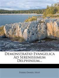 Demonstratio Evangelica Ad Serenissimum Delphinium...