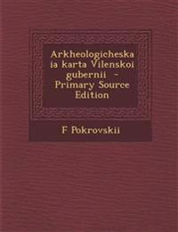 Arkheologicheskaia Karta Vilenskoi Gubernii