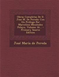 Obras Completas De D. Jose M. De Pereda: Con Un Prólogo Por Marcelino Menéndez Pelayo, Volume 16...
