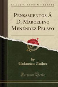 Pensamientos Á D. Marcelino Menéndez Pelayo (Classic Reprint)