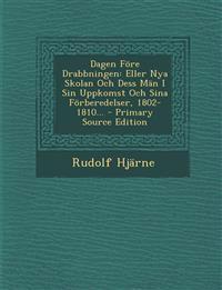 Dagen Före Drabbningen: Eller Nya Skolan Och Dess Män I Sin Uppkomst Och Sina Förberedelser, 1802-1810...