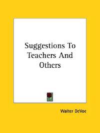 Suggestions To Teachers And Others