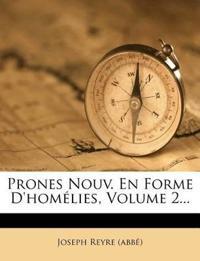 Prones Nouv. En Forme D'homélies, Volume 2...