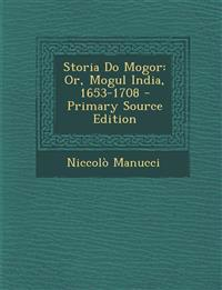 Storia Do Mogor: Or, Mogul India, 1653-1708 - Primary Source Edition
