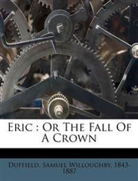 Eric : Or The Fall Of A Crown