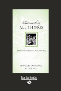 Reconciling All Things: A Christian Vision for Justice, Peace and Healing (Large Print 16pt)