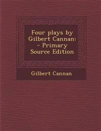 Four Plays by Gilbert Cannan: - Primary Source Edition