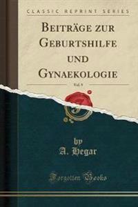 Beitrage Zur Geburtshilfe Und Gynaekologie, Vol. 9 (Classic Reprint)