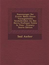 Eisenmenger Der Zweite: Nebst Einem Vorangesetzten Sendschreiben An Den Herrn Professor Fichte In Jena