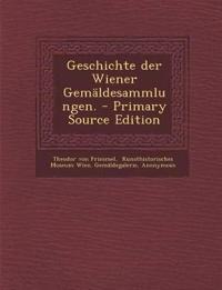 Geschichte Der Wiener Gemaldesammlungen. - Primary Source Edition