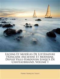 Leçons Et Modèles De Littérature Française Ancienne Et Moderne, Depuis Ville-Hardouin Jusqu'à De Chateaubriand, Volume 1