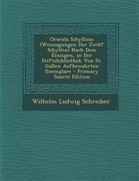 Oracula Sibyllina: (Weissagungen Der Zwolf Sibyllen) Nach Dem Einzigen, in Der Stiftsbibliothek Von St. Gallen Aufbewahrten Exemplare - P