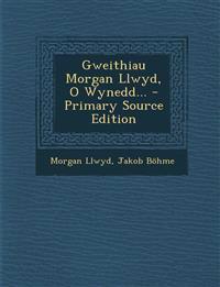 Gweithiau Morgan Llwyd, O Wynedd... - Primary Source Edition