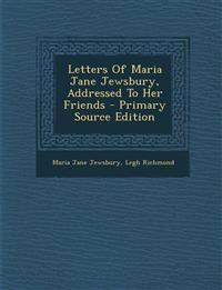 Letters Of Maria Jane Jewsbury, Addressed To Her Friends