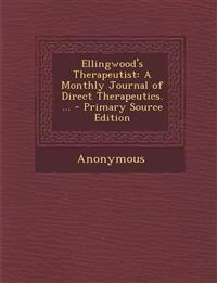 Ellingwood's Therapeutist: A Monthly Journal of Direct Therapeutics. ...