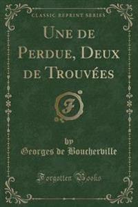 Une de Perdue, Deux de Trouvees (Classic Reprint)