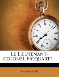 Le Lieutenant-Colonel Picquart?...
